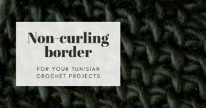 How to add a border to remove curling Tunisian crochet