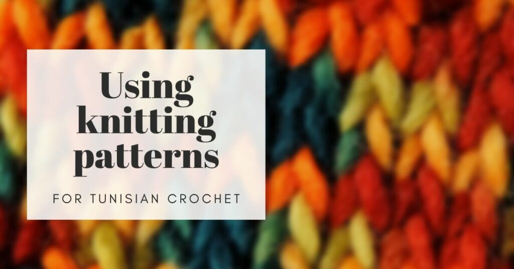 how to use use knitting patterns for Tunisian crochet cover
